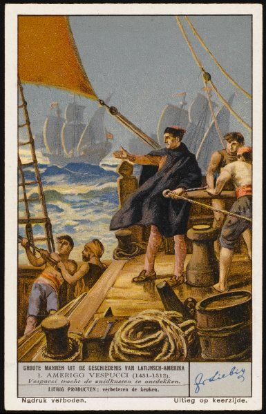 AMERIGO VESPUCCI Italian navigator, discoverer of mainland to which he gave his name