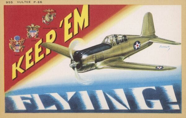 'Keep 'em FLYING!' - a supportive postcard for the United States Army Navy and Marine Corp, featuring the Vultee P.66 Vanguard. Production of this model ceased in 1942