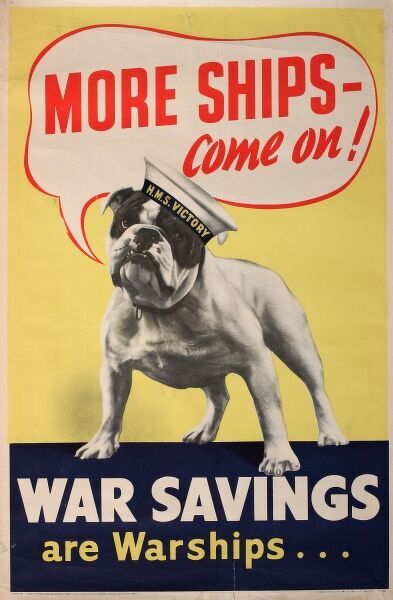 Wartime poster, More Ships -- come on! War Savings are Warships. Encouraging people to save money and help the war effort. Featuring a British bulldog wearing an HMS Victory naval cap