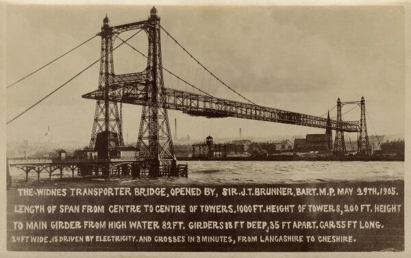 The Widnes Transporter Bridge - opened by Sir J T Brunner on 29th May 1905. A span of 1000ft from the centre to the centre of each tower, each 1000ft in height. The crossing (driven by electricity) can convey one from Lancashire to Cheshire in 3 minutes
