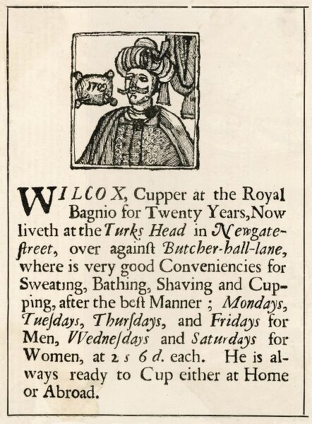 An advertisement for 'Wilcox' 'cupper at Royal Bagnio for 20 years, now liveth at Newgate.. for shaving, cupping He is always ready to cup either at home or abroad'!!