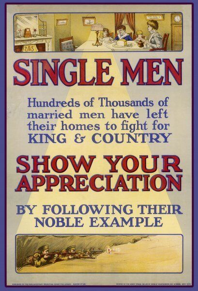 SINGLE MEN Hundreds of thousands of married man have left their homes to fight for KING & COUNTRY