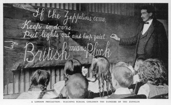 BRITISH MEANS PLUCK London schoolchildren are taught about the dangers of zeppelins : If the zeppelins come, keep indoors, put lights out and keep quiet