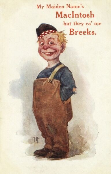 "An advertising postcard for Macintosh waterproofs : ""My Maiden name's Macintosh but they ca' me Breeks!"" (""Breeks"" is short for britches/trousers in Scotland) Date: 1917"