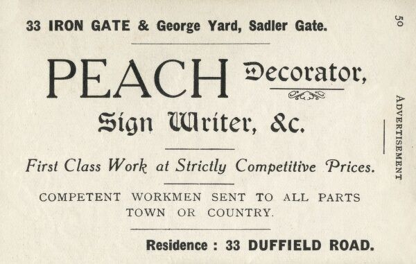 Advertisement for Peach, Decorator, Sign Writer, &c, 33 Iron Gate, and George Yard, Sadler Gate, Derby, First Class Work at Strictly Competitive Prices. Residence 33 Duffield Road