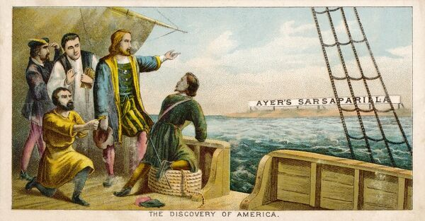 CHRISTOPHER COLUMBUS Italian navigator catches sight of the land where Ayer's Sarsparilla is made!