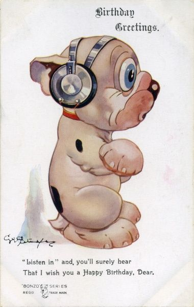 """Birthday Greetings"". 'Listen in' and you'll surely hear, That I wish you a Happy Birthday, Dear. Bonzo the 'Crosley Pup' wearing headphones. Birthday card."" Date: 1925"