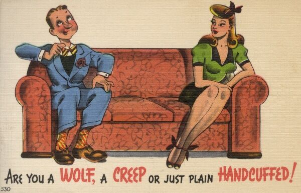 "A rather boring date companion. A glamorous young lady slightly regrets her choice of evening companion as his tales of carpet salesmanship fail to create the necessary spark.... The caption reads: ""Are you a Wolf, a Creep of just plain handcuffed"
