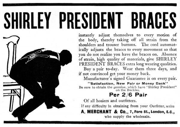 Advertisement for Shirley President braces, which, according to the copy, 'instantly adjust themselves to every motion of the body, thereby taking off all strain from the shoulders and trouser buttons'. Featuring a silhouette of a man