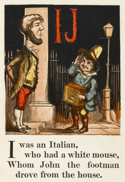 I & J - I was an Italian who had a white mouse, Whom John the footman drove from the house