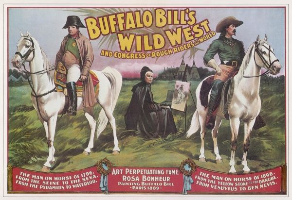 BUFFALO BILL'S WILD WEST SHOW Bill Cody's 'rough rider' extravaganza, featuring scenes of Napoleon, and an 'onstage artist', Rosa Bonheur