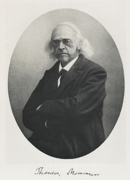 CHRISTIAN MATTHIAS THEODOR MOMMSEN German classical scholar and historian