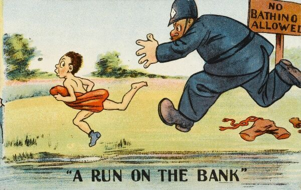 A Run on the Bank - a policeman chases a young boy, who had been defying the notice not to bathe. A humourous card playing with the meaning of this phrase
