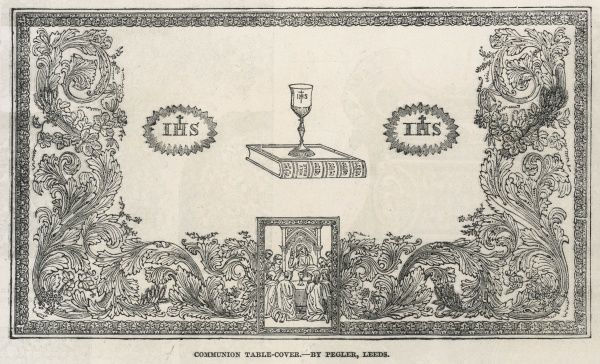 Exhibited at the Great Exhibition: a communion table-cover by Pegler of Leeds, a rich specimen of damask tablecloth, the design comprising a representation of the Last Supper and other appropriate emblems