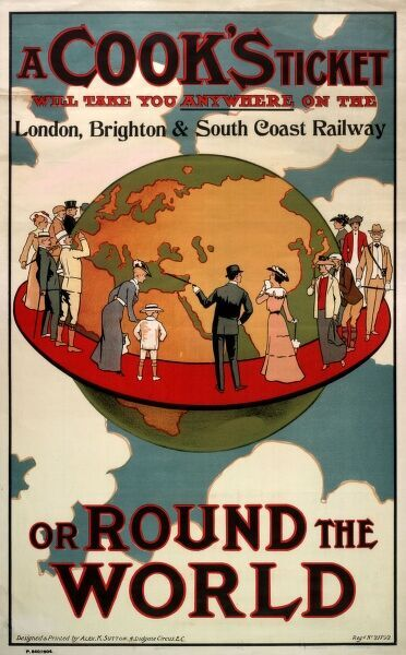 A poster or handbill advertising the fact that a Cook's ticket will take you anywhere on the London, Brighton and South Coast Railway, or round the world. Showing a group of Edwardian people standing on a red platform around a large globe