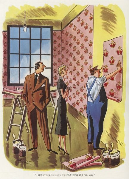 As a lady watches her special Coronation wallpaper being hung, her husband remarks, 'I still say you're going to be awfully tired of it next year'. Date: 1953