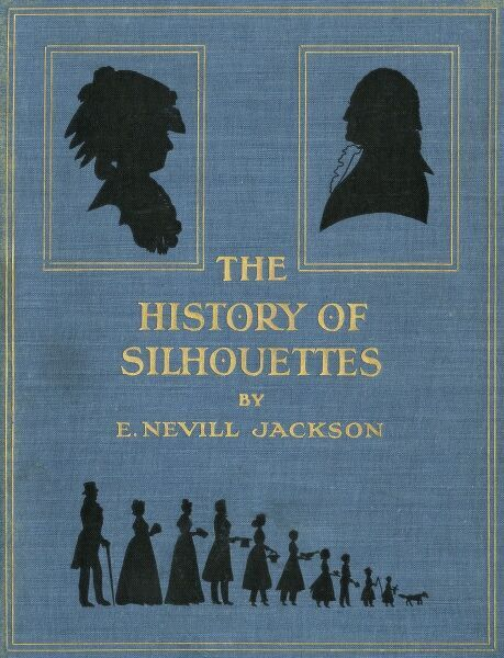 Front cover of a book entitled, 'The History of Silhouettes' by E. Nevill Jackson, published in 1911. Date: 1911
