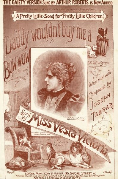"""DADDY WOULDN'T BUY ME A BOW-WOW"" (""A pretty song for pretty children"") sung by Miss Vesta Victoria. Date: 1892"