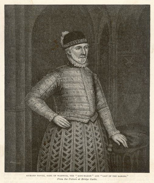 "RICHARD NEVILLE, EARL OF WARWICK (""THE KINGMAKER"") Aided Yorkists in the Wars of the Roses; virtual ruler in the early reign of Edward IV"
