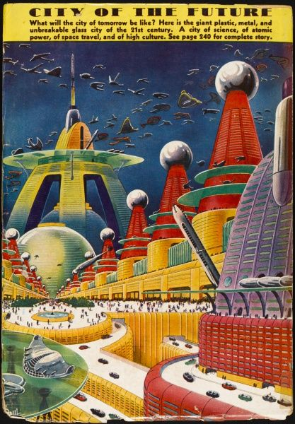 The city of the 21st century will be 'a city of science, of atomic power, of space travel, and of high culture&#39