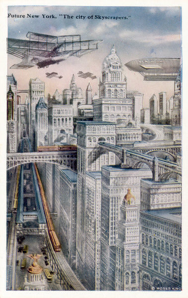 'Future New York will be pre- eminently the city of skyscrapers' - and of noise, what with the elevated railway passing your window and the aircraft flying low overhead