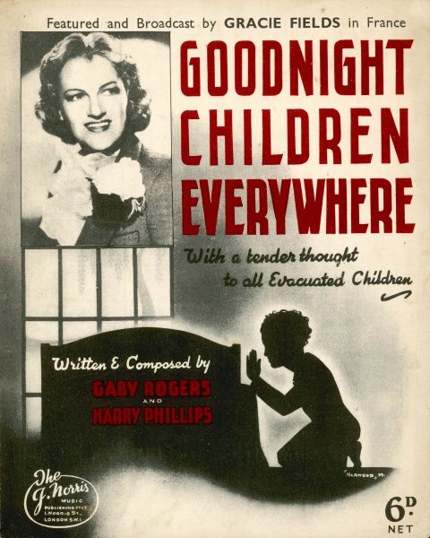 GRACIE FIELDS English singer and actress: 'Goodnight Children Everywhere' - for children evacuated during the war