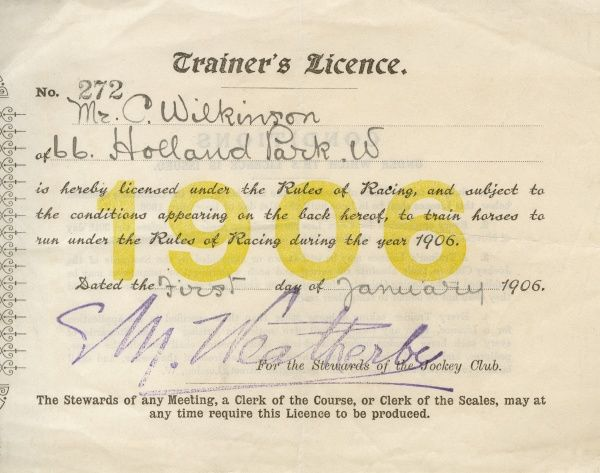 A Horseracing Trainers Licence for a Mr C Wilkinson of Holland Park, London. Signed by S M Weatherby for the Stewards of the Jockey Club Date: 1906