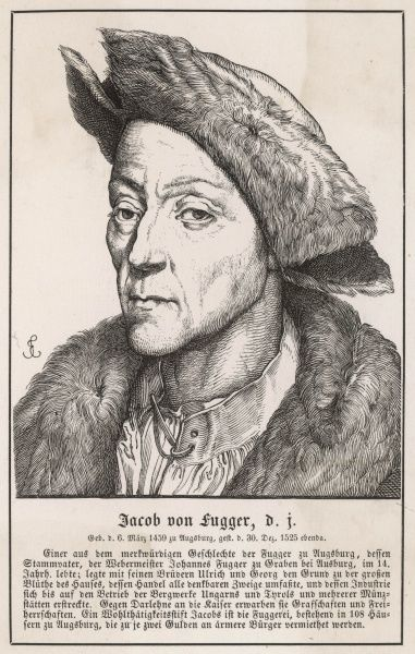 "JAKOB FUGGER (JAKOB II) German financier and merchant of Augsburg, Germany; known as ""The Rich"". Expanded the firm founded by his father Jakob Fugger I"