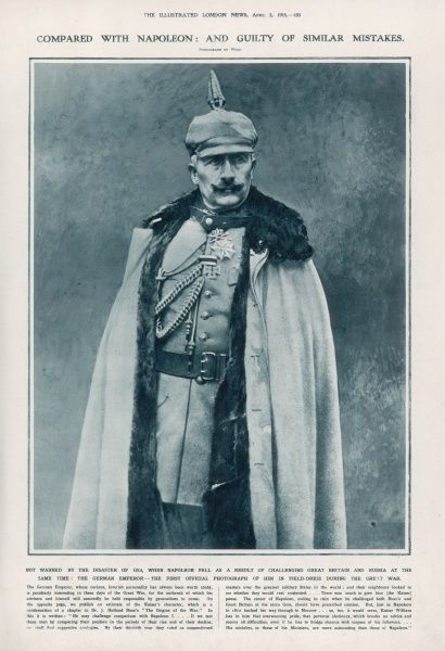 Compared with Napoleon and guilty of similar mistakes The Illustrated London News shares its views on Kaiser Wilhem II(1859-1941) in 1915. This is the first official photograph of him in field dress during world war one