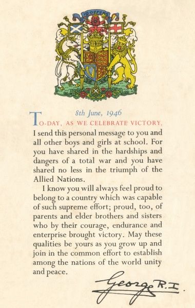 "A certificate from King George VI to the children of Great Britain on 8th June, 1946 - issued as a momento for sharing in the hardships and ultimate triumph during World War Two. The message concludes with the sentence: ""May these qualities (pride"