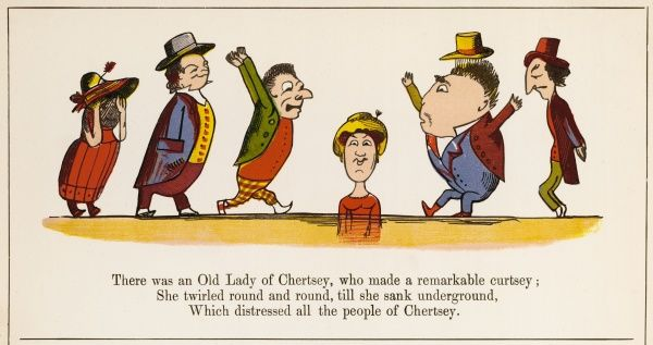 There was an Old Lady of Chertsey, who made a remarkable curtsey; She twirled round and round, till she sunk underground, which distressed all the people of Chertsey