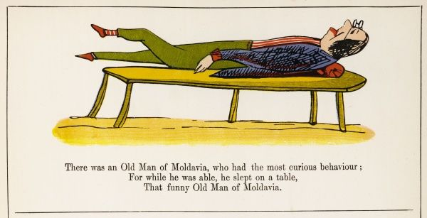 There was an Old Man of Moldavia, who had the most curious behaviour; For while he was able, he slept on a table, that funny Old Man of Moldavia