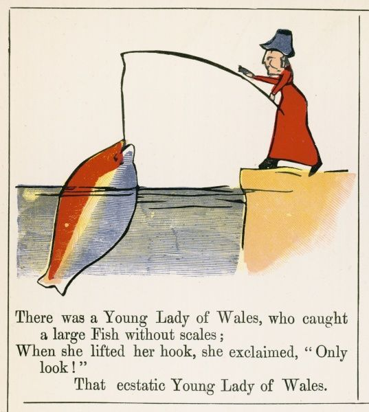 There was a Young Lady of Wales, who caught a large fish without scales; When she lifted her hook, she exclaimed, 'Only look!' that ecstatic Young Lady of Wales