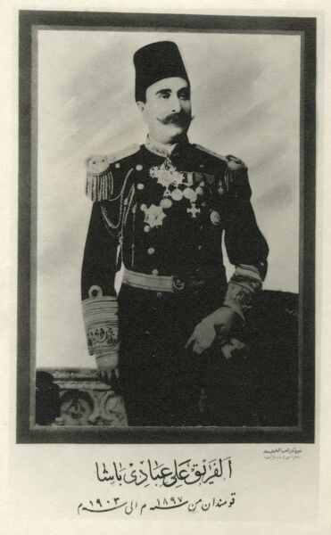 Important men in Egyptian life in the 1900s to the 1920s (6/6). Lieutenant General Ali Abadi Pasha - served in the Egyptian army (1897-1903)