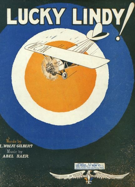 'LUCKY LINDY !' Lucky Lindy, up in the sky, Fair or windy, he's flying high ! Date: 1927