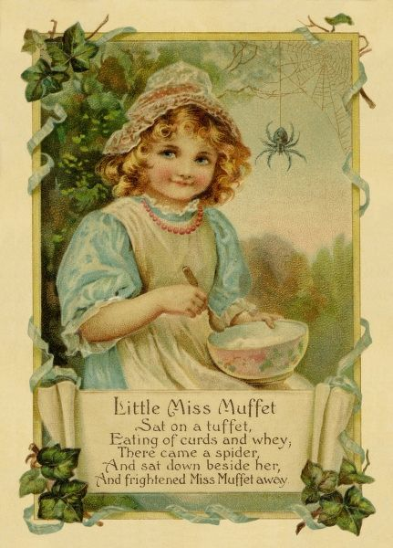 Little Miss Muffet sat on a tuffet, eating of curds and whey, There came a spider, And sat down beside her, and frightened Miss Muffet away.  19th century