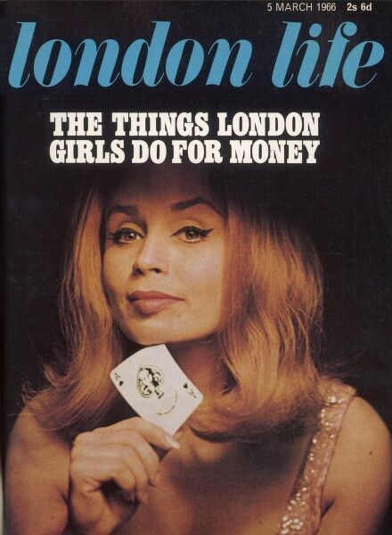 "Front cover of London Life magazine with the provocative headline, ""The Things London Girls Do for Money"" and a photograph of a flirtatious woman called Marilyn Rugg with impressively drawn sixties eyeliner, holding an ace of spades playing card"