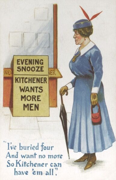 "A matronly woman looks at a newspaper board with the World War One Recruitment message: 'Kitchener Wants More Men' and replies with the chilling response: ""I've buried four and want no more. So Kitchener can have 'em all&quot"