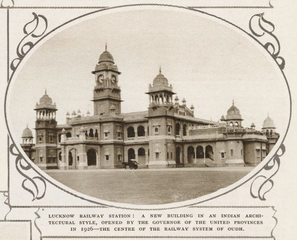 Lucknow Railway Station, a 'new' building in an Indian architectural style, opened by the governor of the United provinces in 1926-the centre of the railway system of Oudh