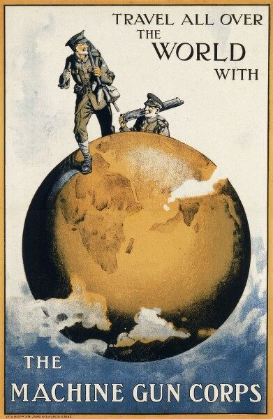 Travel all over the world with the Machine Gun Corps. A persuasive military recruitment poster, promising the potential for travel to far corners of the globe