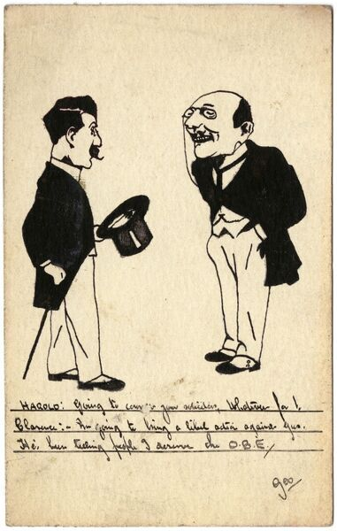 Two men, Harold and Clarence, having a conversation. Clarence is on his way to see his solicitors to bring a libel action -- someone has been telling people that he deserves the OBE!  circa 1916