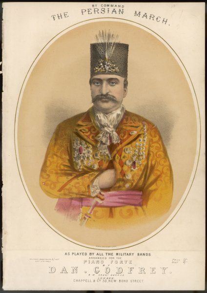 NASER OD-DIN Shah of Persia, featured on a popular music sheet of 'The Persian March' by Dan Godfrey, bandmaster of the Grenadier Guards