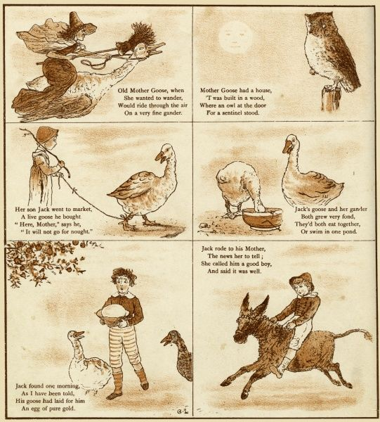 "Old Mother Goose, when she wanted to wander, would ride through the air on a very fine gander. Mother Goose had a horse T was built in a wood, where an owl at the door for a sentinel stood. Her son Jack went to market, a live goose he bought ""Here"
