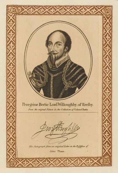 PEREGRINE BERTIE, lord WILLOUGHBY of Eresby soldier, mostly in Europe, fighting in the Netherlands and France where he assisted Henri IV. with his autograph