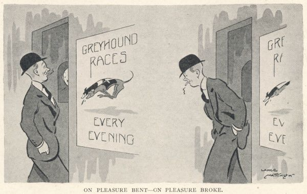 Cartoon showing an optimistic chap arriving at a greyhound racing stadium, hopeful about winning some money and then leaving looking crestfallen. Obviously, it wasn't his lucky night