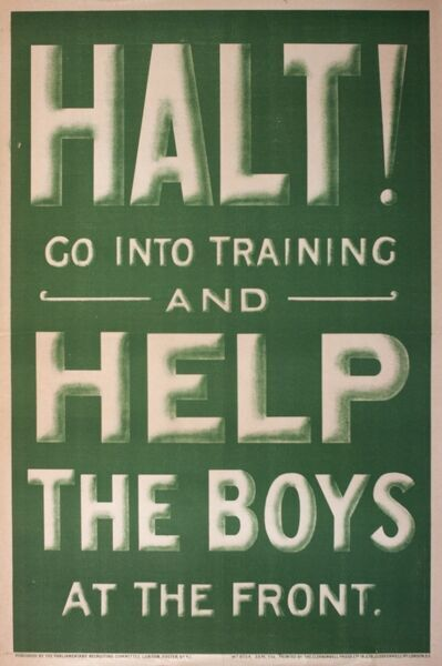 Poster, Halt! Go into training and Help the Boys at the Front. Recruitment for the First World War. circa 1914-1915