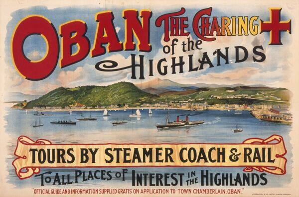 Poster advertising Oban, the Charing Cross of the Scottish Highlands. Tours by steamer, coach and rail to all places of interest