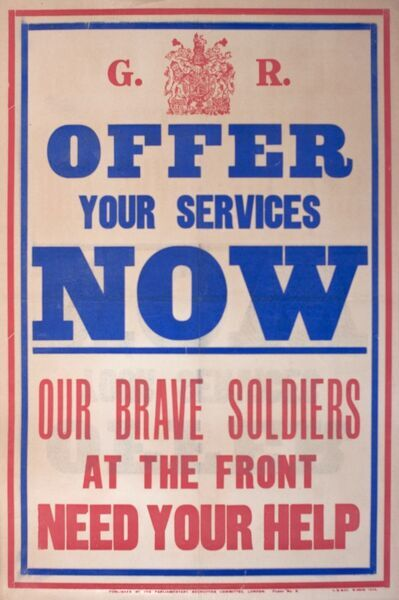 Poster, Offer Your Services Now, Our Brave Soldiers at the Front Need Your Help. Recruitment for the First World War.  circa 1914-1915