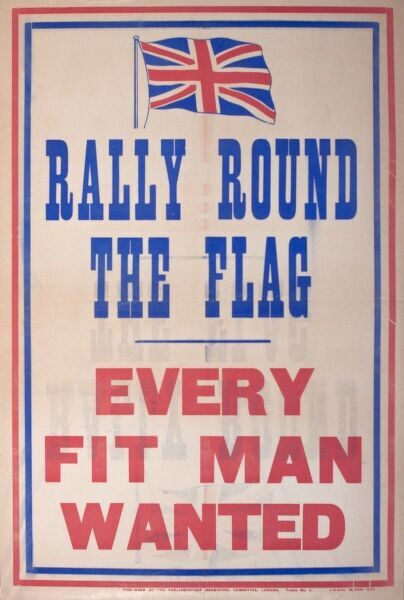Poster, Rally Round the Flag, Every Fit Man Wanted. Recruitment for the First World War.  circa 1914-1915