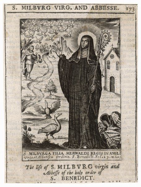 SAINT MILBURGA daughter of a chieftain and a saint, she was founding abbess of Wenlock convent in Shropshire, and credited with miracles including levitation